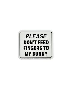 """DON'T FEED FINGERS TO MY BUNNY"" SIGN"